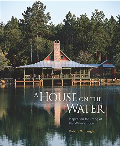 A House on the Water: Inspiration for Living at the Water's Edge: Knight, Robert