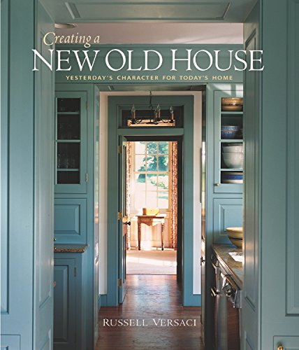 9781561586158: Creating a New Old House: Yesterday's Character for Today's Home