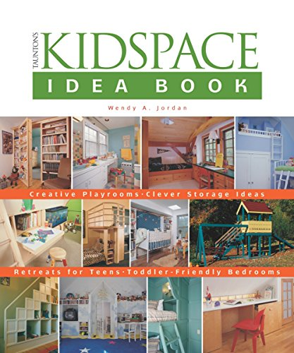 9781561586318: The Kidspace Idea Book: Creative Playrooms, Clever Storage Ideas, Retreats for Teens, Toddler-Friendly Bedrooms (Taunton Home Idea Books)