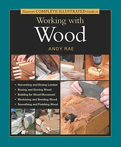 Taunton's Complete Illustrated Guide to Working with Wood (Complete Illustrated Guides (...