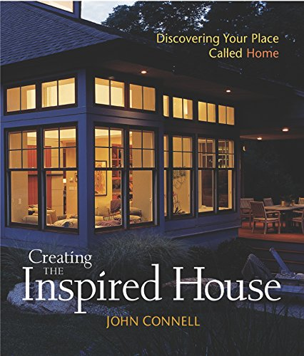 Creating the Inspired House: Discovering Your Place Called Home (Hardcover): John Connell