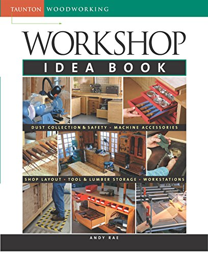 Workshop Idea Book (Taunton Woodworking): Rae, Andy