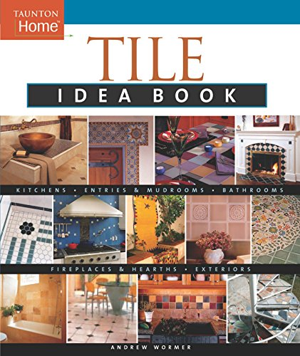 Tile Idea Book: Kitchens*Bathrooms*Family Spaces*Entries & Mudr (Taunton Home Idea Books): ...