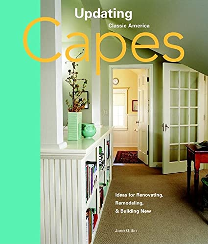 9781561587421: Capes: Design Ideas for Renovating, Remodeling, and Build (Updating Classic America)