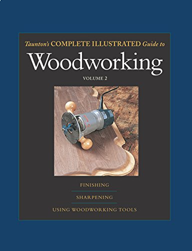 9781561587452: 2: Taunton's Complete Illustrated Guide to Woodworking: Finishing/Sharpening/Using Woodworking Tools (Complete Illustrated Guides (Taunton))