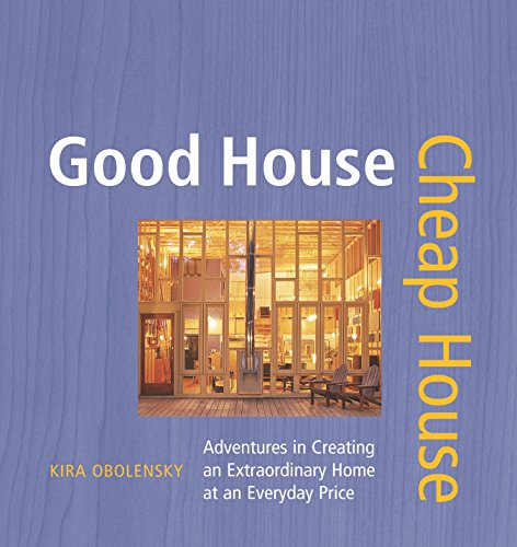 9781561587520: Good House Cheap House: Adventures in Creating an Extraordinary Home at an Everyday Price