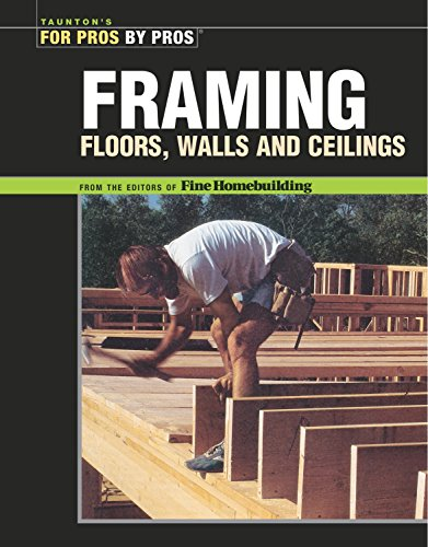 9781561587582: Framing Floors, Walls and Ceilings: Floors, Walls, and Ceilings (For Pros By Pros)