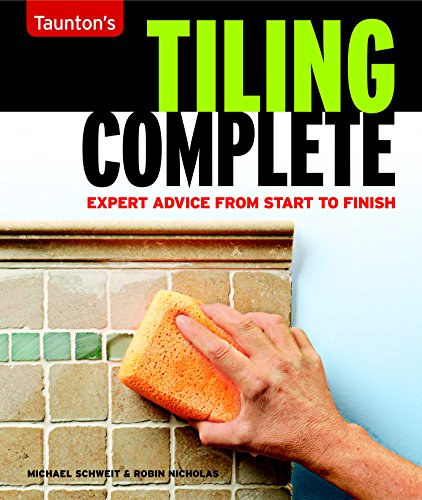 Tiling Complete: Expert Advice from Start to Finish (Taunton's Complete): Michael Schweit