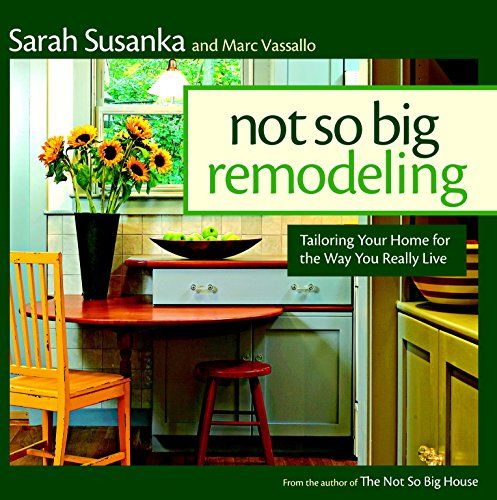 Not So Big Remodeling: A Better House for the Way You Really Live.