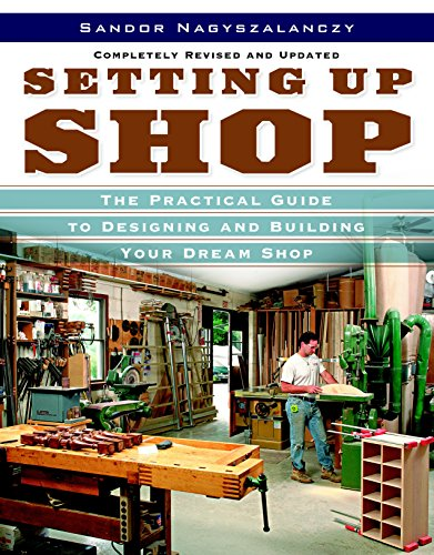9781561588381: Setting Up Shop: The Practical Guide to Designing and Building Your: The Practical Guide to Designing and Building Your Dream Shop