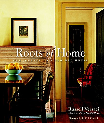 Roots of Home: Our Journey to a New Old House (Hardcover): Russell Versaci