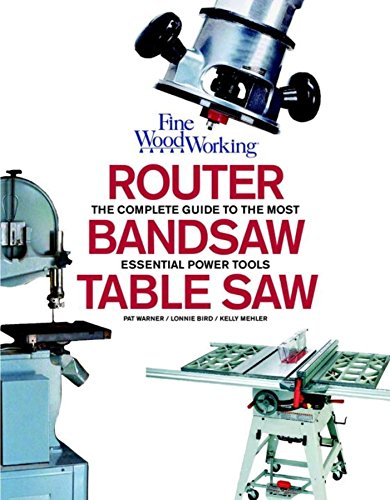 9781561589289: Table Saw, Band Saw and Router: Fine Woodworking's Complete Guide to the most Essential Power Tools