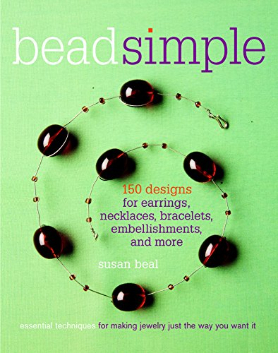 Bead Simple: Essential Techniques for Making Jewelry Just the Way You Want It - 150 Designs for E...