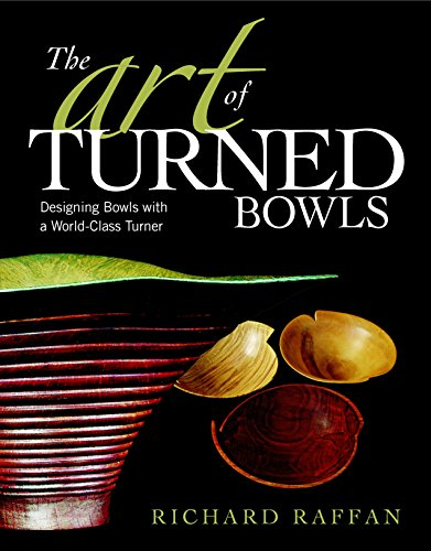 9781561589548: The Art of Turned Bowls: Designing Spectacular Bowls with a World- Class Turner
