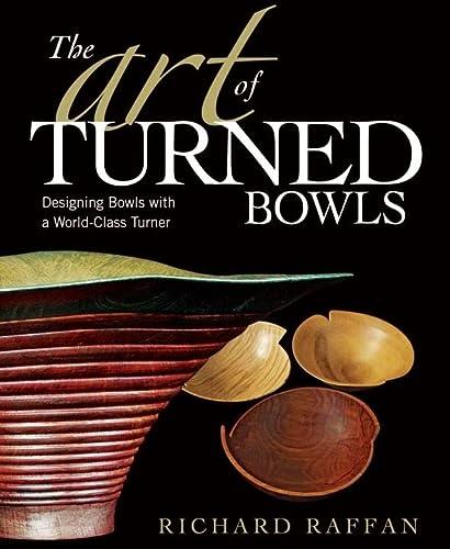 9781561589548: Art of Turned Bowls: Designing Spectacular Bowls with a World- Class Turner: Designing Bowls with a World-class Turner: 0