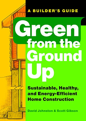 9781561589739: Green from the Ground Up: Sustainable, Healthy, and Energy-Efficient Home Construction (Builder's Guide)
