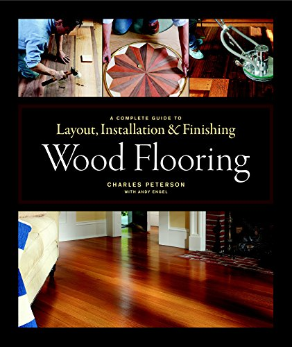 Wood Flooring: A Complete Guide to Layout, Installation & Finishing (1561589853) by Charles Peterson