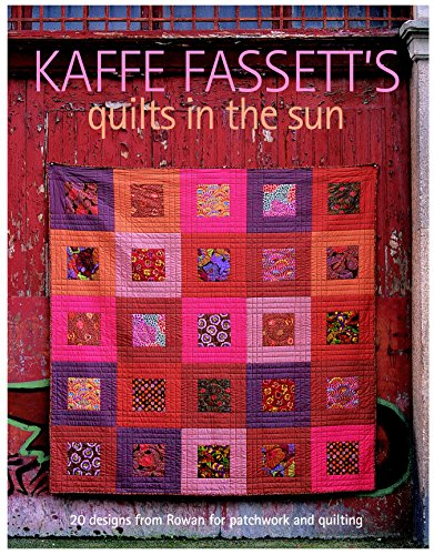 Kaffe Fassett's Quilts in the Sun: 20 Designs from Rowan for Patchwork and Quilting: Kaffe ...