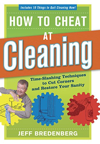 How To Cheat At Cleaning; Time-Slashing Techniques To Cut Corners And Restore Your Sanity