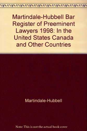 Martindale-Hubbell Bar Register of Preeminent Lawyers, 1998: In the United States, Canada and Other...