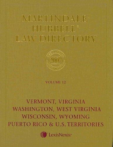 Martindale Hubbell Law Directory 2007: FT, VA, WA, WV, WI, WY, GUAM, PR, US TERRITORIES, VI (...