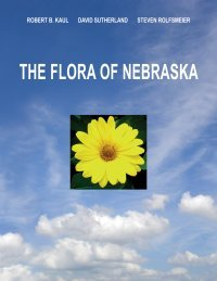 The Flora of Nebraska: Keys, Descriptions, and Distributional Maps of All Native and Introduced ...