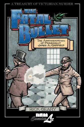9781561632282: Treasury Of Victorian Murder #4: The Fatal Bullet: The Assassination of President James A. Garfield