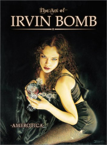 The Art of Irvin Bomb (SIGNED): Bomb, Irvin