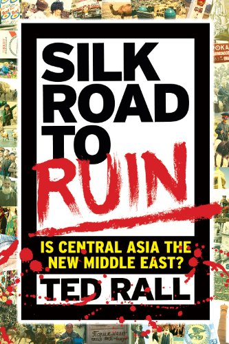 Silk Road to Ruin: Is Central Asia the New Middle East?: Rall, Ted