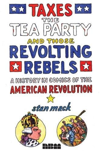 9781561636976: Taxes, The Tea Party, and those Revolting Rebels : A Comics History of the American Revolution