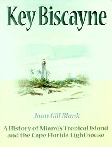 KEY BISCAYNE. A History of Miami's Tropical Island And The Cape Florida Lighthouse.: Banks, ...