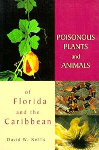 Poisonous Plants & Animals of Florida and the Caribbean (1st Ed. ): Nellis, David W.
