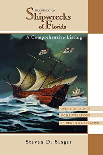 Shipwrecks of Florida: A Comprehensive Listing: Steven D Singer