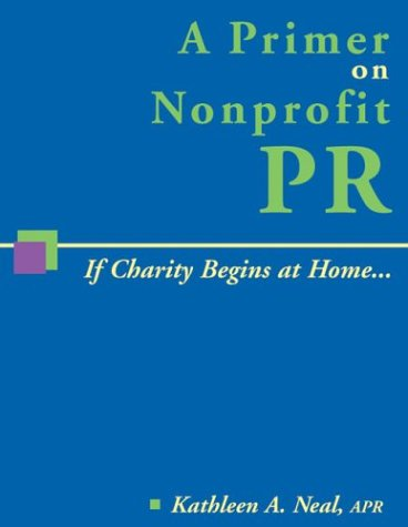 9781561642298: A Primer on Nonprofit PR: If Charity Begins at Home...