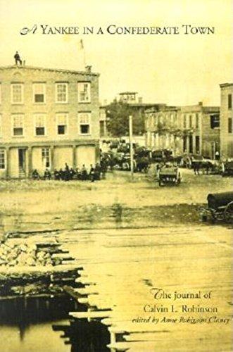 A Yankee in a Confederate Town: The: Calvin L. Robinson,
