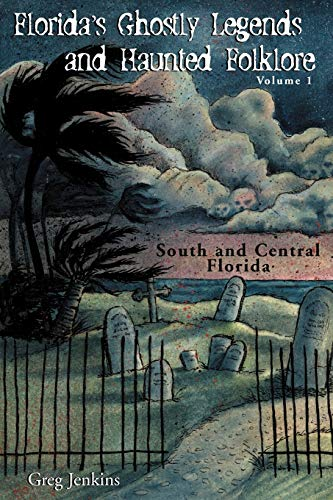 9781561643271: Florida's Ghostly Legends And Haunted Folklore: Volume One: South And Central Florida