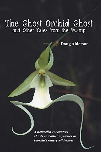 The Ghost Orchid Ghost: And Other Tales from the Swamp (9781561643790) by Doug Alderson