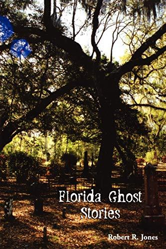 Florida Ghost Stories: Robert R Jones