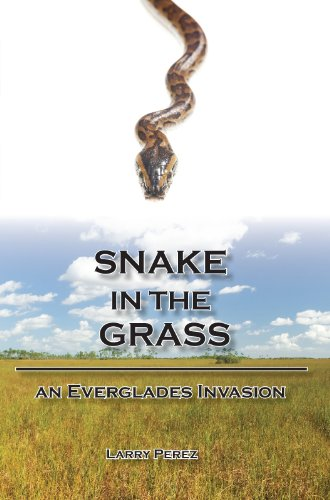 Snake in the Grass: An Everglades Invasion: Perez, Larry