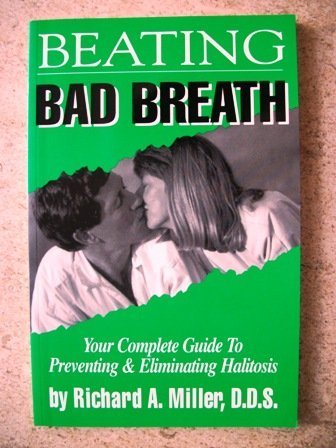 Beating Bad Breath: Your Complete Guide to: Richard A. Miller