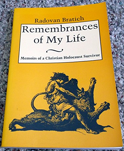 Remembrances of My Life: Memoirs of a Christian Holocaust Survivor: Bratich, Radovan