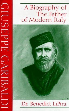 9781561674329: Giuseppe Garibaldi: A Biography of the Father of Modern Italy