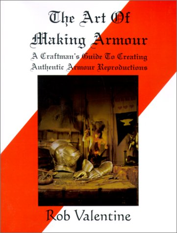 9781561675272: The Art of Making Armour: A Craftsman's Guide to Creating Authentic Armour Reproductions
