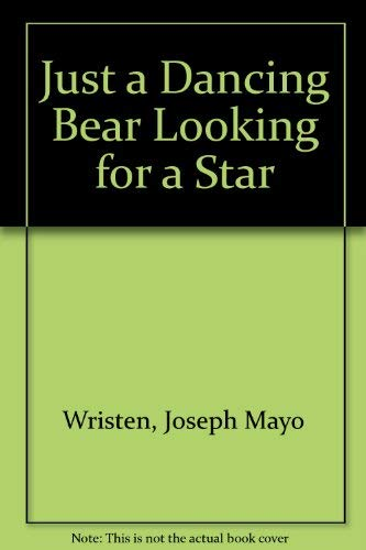 Just a Dancing Bear Looking for a: Joseph Mayo Wristen