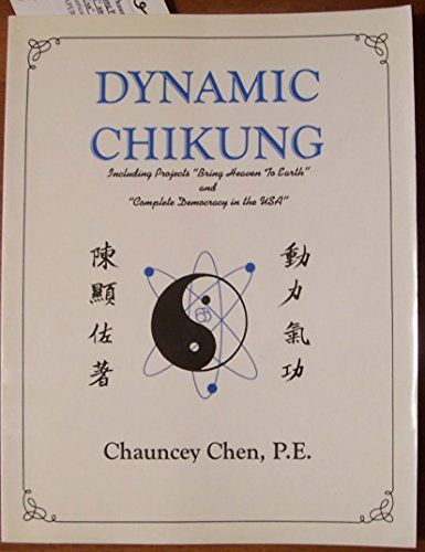 "Dynamic Chikung: Including Projects ""Bring Heaven to Earth"" and ""Complete Democracy ..."