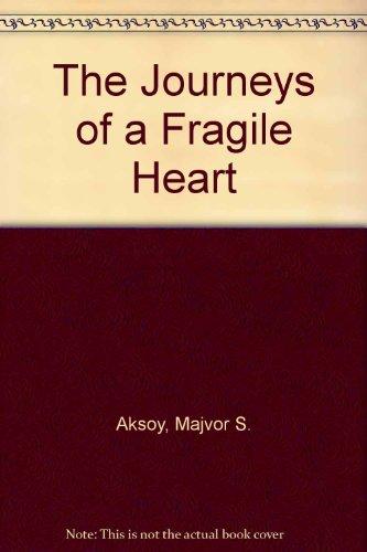 The Journeys of a Fragile Heart: Aksoy, Majvor Sabine