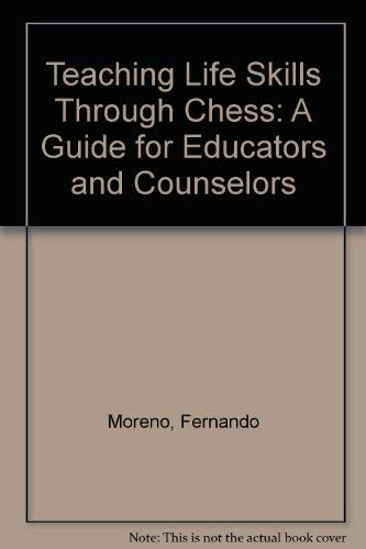 Teaching Life Skills Through Chess: A Guide for Educators and Counselors: Moreno, Fernando
