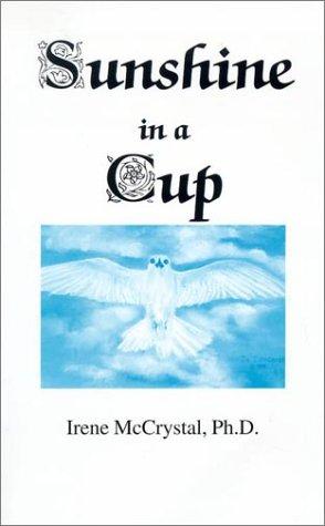 Sunshine in a Cup: McCrystal, Irene Ph.D.