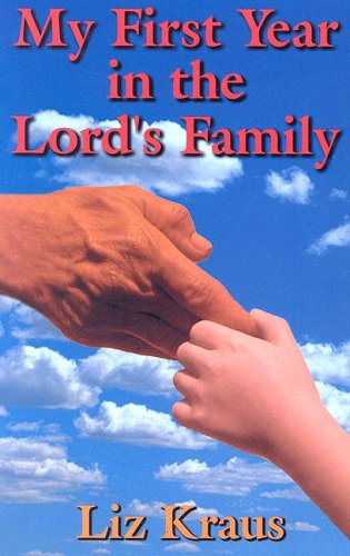 My First Year in the Lord's Family: Kraus, Liz