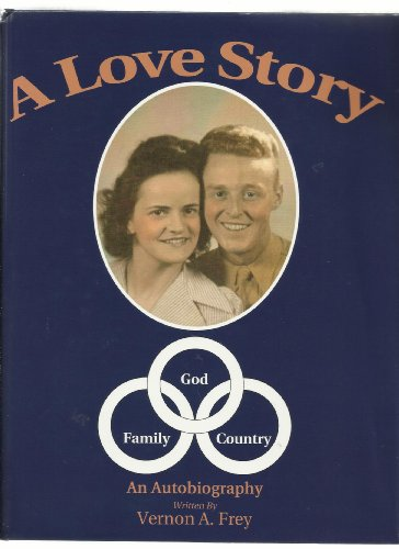 Love Story: God, Family, Country: Frey, Vernon A.